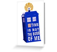 Time is not the boss of me Greeting Card