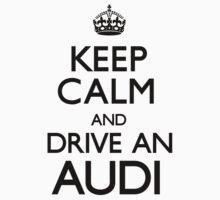 Keep Calm and Drive An Audi (Carry On) by CarryOn