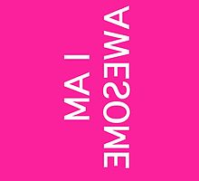 I am awesome - pink by WAMTEES