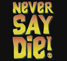 Never Say Die! by Demonigote