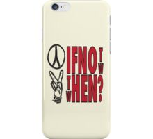 IF NOT NOW THEN iPhone Case/Skin