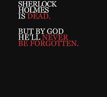 He'll Never Be Forgotten - Dark. Unisex T-Shirt