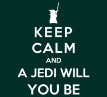 Keep Calm And A Jedi Will You Be by GeekyArt