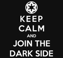 Keep Calm And Join The Dark Side by GeekyArt