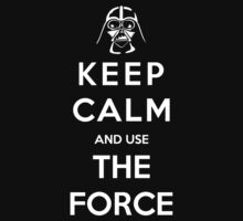 Keep Calm And Use The Force by GeekyArt