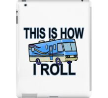 This Is How I Roll RV iPad Case/Skin