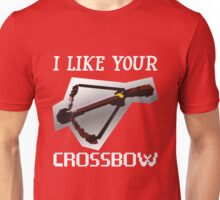 I Like Your Crossbow Unisex T-Shirt