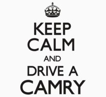 Keep Calm and Drive A Camry	 by CarryOn