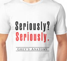 Seriously? Seriously Unisex T-Shirt