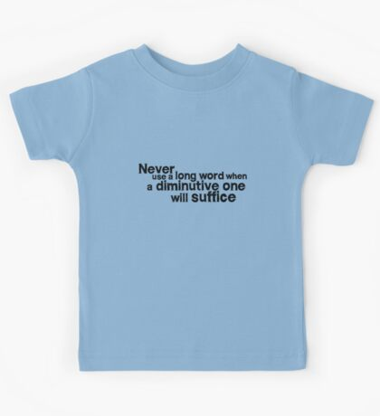 Never use a long word when a diminutive one will suffice Kids Tee
