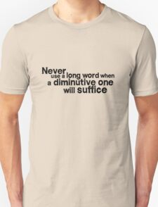 Never use a long word when a diminutive one will suffice T-Shirt