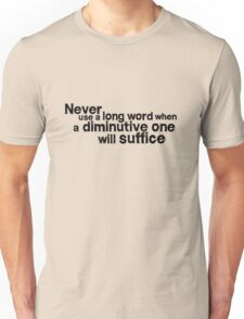 Never use a long word when a diminutive one will suffice Unisex T-Shirt