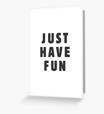Just have fun Greeting Card