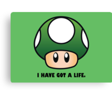I HAVE GOT A LIFE. Canvas Print