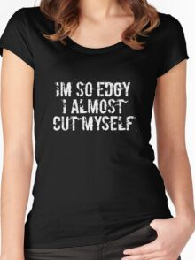 I'm so edgy I almost cut myself Women's Fitted Scoop T-Shirt