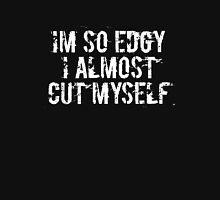 I'm so edgy I almost cut myself Unisex T-Shirt