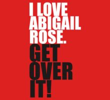 I Love Abigail Rose. Get Over It! by gloriouspurpose