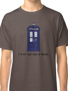 Not that kind of Doctor. Classic T-Shirt