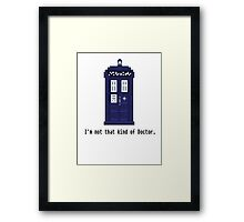 Not that kind of Doctor. Framed Print