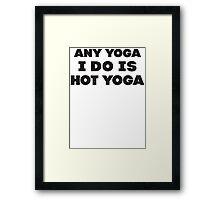 Any Yoga I Do Is Hot Yoga Framed Print