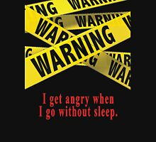 I get angry when I go without sleep Unisex T-Shirt