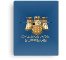Daleks are Supreme Canvas Print