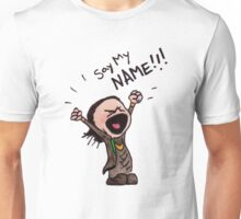 Say my Name! Unisex T-Shirt