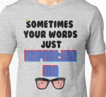 Sometimes your Words  Unisex T-Shirt