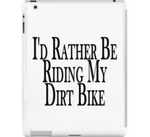 Rather Be Riding My Dirt Bike iPad Case/Skin