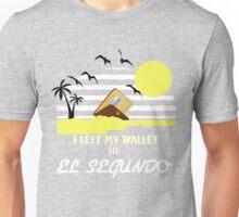 I left my wallet in El Segundo Unisex T-Shirt