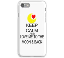 Keep Calm And Love Me To The Moon & Back iPhone Case/Skin