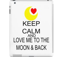 Keep Calm And Love Me To The Moon & Back iPad Case/Skin