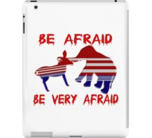 Be Afraid Democrats & Republicans Unite iPad Case/Skin