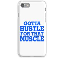 Gotta Hustle For That Muscle Blue iPhone Case/Skin