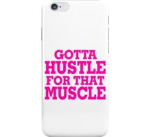 Gotta Hustle For That Muscle Pink iPhone Case/Skin