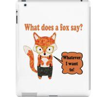 Fox Says Whatever He Wants To iPad Case/Skin