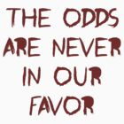The Odds Are Never In Our Favor by teecup