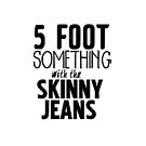 5 foot something with the skinny jeans by 1DxShirtsXLove