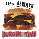It's Always Burger Time by 319media