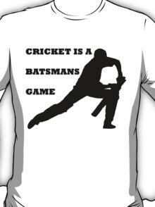 CRICKET IS A BATSMANS GAME T-Shirt