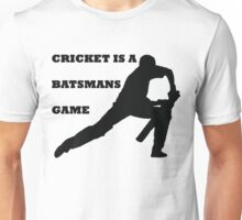 CRICKET IS A BATSMANS GAME Unisex T-Shirt