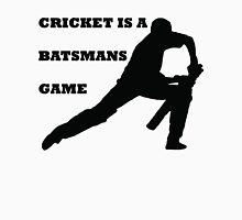 CRICKET IS A BATSMANS GAME Unisex T-Shirt