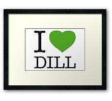 I ♥ DILL Framed Print