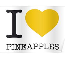 I ♥ PINEAPPLES Poster