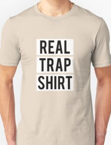 REAL - TRAP - SHIRT Unisex T-Shirt