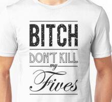"Bitch don't kill my fives - Jordan 5 ""OREO"" match Unisex T-Shirt"