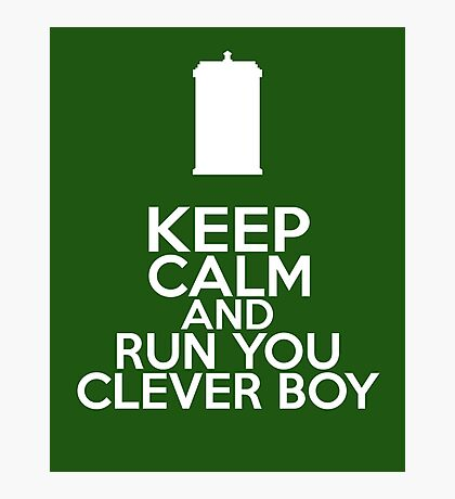Keep Calm and Run You Clever Boy (Clara Oswald, Doctor Who) Photographic Print