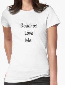 Beaches Love Me Womens Fitted T-Shirt