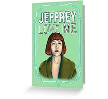 BIG LEBOWSKI-Maude Lebowski- Jeffrey. Love me. Greeting Card