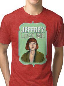 BIG LEBOWSKI-Maude Lebowski- Jeffrey. Love me. Tri-blend T-Shirt
